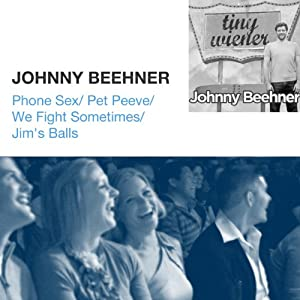 Phone Sex / Pet Peeve / We Fight Sometimes / Jim's Balls | [Johnny Beehner]
