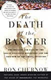 The Death of the Banker: The Decline and Fall of the Great Financial Dynasties and the Triumph of the Small Investor (Vintage) (0375700374) by Ron Chernow