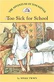 Mark Twain Adventures of Tom Sawyer #5: Too Sick for School, The (Easy Reader Classics)