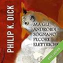 Ma gli androidi sognano pecore elettriche? Hörbuch von Philip K. Dick Gesprochen von: Gianni Gaude