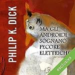 Ma gli androidi sognano ancora pecore elettriche? | Philip K. Dick