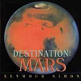 Destination: Mars (Destination (HarperCollins Publishers Paperback)) (0060546387) by Simon, Seymour