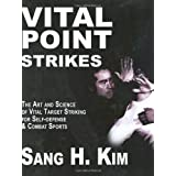 Vital Point Strikes: The Art and Science of Striking Vital Targets for Self-defense and Combat Sports ~ Sang H. Kim