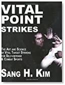 Vital Point Strikes: The Art and Science of Striking Vital Targets for Self-defense and Combat Sports