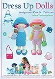 Dress Up Dolls Amigurumi Crochet Patterns: 5 big dolls with clothes, shoes, accessories, tiny bear and big carry bag patterns: Volume 3 (Sayjai's Amigurumi Crochet Patterns)