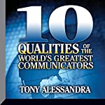 Ten Qualities of the World's Greatest Communicators   Tony Alessandra