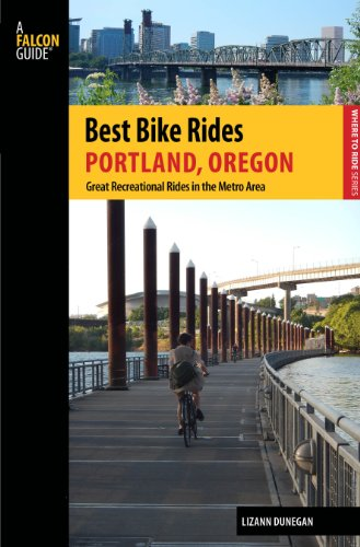 Best Bike Rides Portland, Oregon: A Guide to the Greatest Recreational Rides in the Metro Area (Best Bike Rides Series)