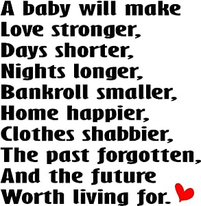 A baby will make love stronger, days shorter, nights longer, bankroll smaller, home happier, clothes shabbier, the past forgotten, and the future worth living for cute wall quotes sayings art vinyl wall decal