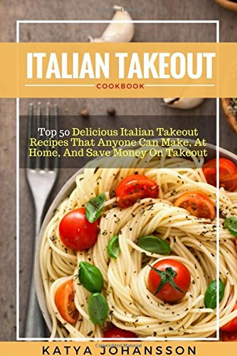 italian-takeout-cookbook-top-50-delicious-italian-takeout-recipes-that-anyone-can-make-at-home-and-s