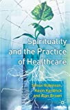 img - for Spirituality and the Practice of Health Care by Simon Robinson (2003-11-19) book / textbook / text book