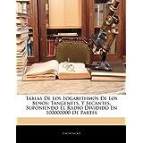 Tablas de Los Logarithmos de Los Senos: Tangentes, y Secantes, Suponiendo El Radio Dividido En 100000000 de Partes...