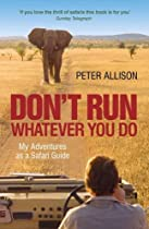 Don't Run What Ever You Do: My Adventures as a Safari Guide