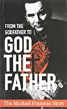 img - for From the Godfather to God the Father: The Michael Franzese Story book / textbook / text book