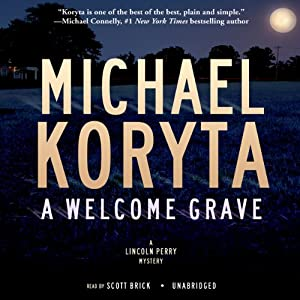 A Welcome Grave: The Lincoln Perry Mysteries, Book 3 | [Michael Koryta]