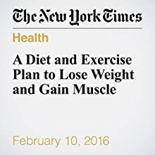 A Diet and Exercise Plan to Lose Weight and Gain Muscle Other by Gretchen Reynolds Narrated by Fleet Cooper