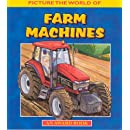 Farm Machines: Picture the World of Popular Farm Machines at Work. for Ages 5 and Up.