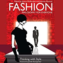 Fashion - Philosophy for Everyone: Thinking with Style Audiobook by Fritz Allhoff, Jessica Wolfendale, Jeanette Kennett Narrated by Tracey Farrar