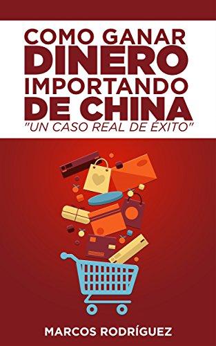Como ganar dinero importando de China: Un caso real de éxito