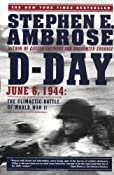 D Day: June 6, 1944: The Climactic Battle of World War II: Stephen E. Ambrose: 9780684801377: Amazon.com: Books