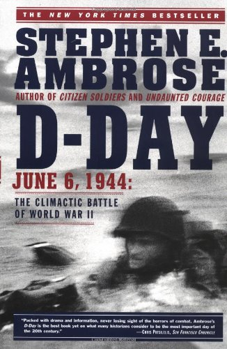 D Day  June 6, 1944: The Climactic Battle of World War II, Stephen E. Ambrose