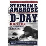 D Day: June 6, 1944: The Climactic Battle of World War II ~ Stephen E. Ambrose
