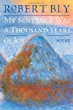 My Sentence Was a Thousand Years of Joy: Poems (0060757191) by Bly, Robert