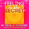 Feeling Is the Secret Hörbuch von Neville Goddard Gesprochen von: Rosemary Benson