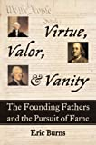 img - for Virtue, Valor, and Vanity: The Founding Fathers and the Pursuit of Fame book / textbook / text book