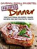 Caveman Family Favorites: Mouthwatering Paleofied Dinner Recipes For One Fantastic Month