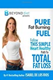 img - for Pure Fat Burning Fuel: Follow This Simple. Heart Healthy Path To Total Fat Loss (The Beyond Diet): 1 by Los Rios. Isabel De ( 2012 ) Paperback book / textbook / text book