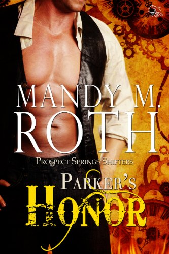 Mandy M. Roth - Parker's Honor (Prospect Springs Shifters)