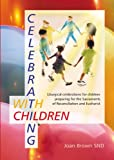 Celebrating with Children: Liturgical Celebrations for Children Preparing for the Sacraments of Reconciliation and Eucharist (1840034815) by Brown, Joan