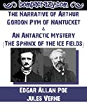 Image of The Narrative of Arthur Gordon Pym of Nantucket & An Antarctic Mystery (The Sphinx of the Ice Fields)