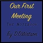 Our First Meeting: The Notebook | D. D. Watson