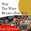 Why the West Rules - for Now: The Patterns of History, and What They Reveal About the Future Audiobook by Ian Morris Narrated by Antony Ferguson