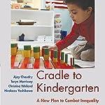 Cradle to Kindergarten: A New Plan to Combat Inequality | Ajay Chaudry,Taryn Morrissey,Christina Weiland,Hirokazu Yoshikawa