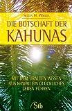 Die Botschaft der Kahunas: Mit dem uralten Wissen aus Hawaii ein glückliches Leben führen