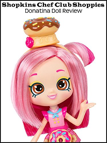 Review: Shopkins Chef Club Shoppies Donatina Doll Review