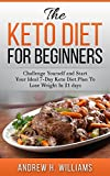 Keto: The Keto Diet for Beginners: Challenge Yourself and Start Your Ideal 7-day Keto Diet Plan To Lose Weight in 21 Days (with 2 Amazing Bonus Included)