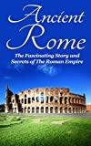 img - for Ancient Rome: The Fascinating Story and Secrets of The Roman Empire: Ancient Greece, Ancient Rome Fiction, Ancient Rome Historical Fiction book / textbook / text book