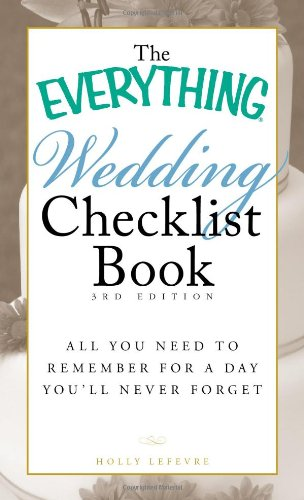 The Everything Wedding Checklist Book: All you need to remember for a day you'll never forget (Everything Series)