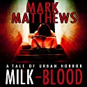 Milk-Blood Audiobook by Mark Matthews Narrated by Jay Wohlert