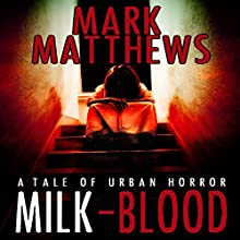 Milk-Blood (       UNABRIDGED) by Mark Matthews Narrated by Jay Wohlert