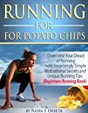img - for Running for Potato Chips - Overcome Your Dread of Running with Surprisingly Simple Motivational Secrets and Unique Running Tips (Beginners Running Book) book / textbook / text book