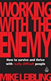 img - for Working with the Enemy: How to Survive and Thrive with Really Difficult People book / textbook / text book