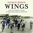 Wings: One Hundred Years of British Aerial Warfare Audiobook by Patrick Bishop Narrated by Michael Tudor Barnes