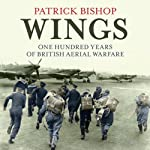 Wings: One Hundred Years of British Aerial Warfare | Patrick Bishop