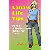 Lana's Life Tips: No-nonsense Guide for Teens Pt. 1by Debi K. Moore