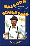 Balloon Sculpting a Fun and Easy Guide to Making Balloon Animals, Toys, and Games/Book and Balloons [Paperback]
