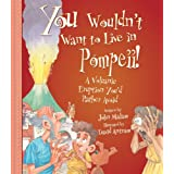 You Wouldn't Want to Live in Pompeii!by John Malam